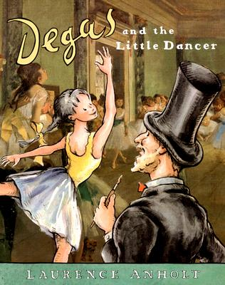Degas and the Little Dancer By Anholt, Laurence